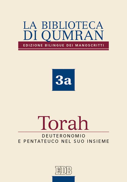 La Biblioteca di Qumran, 3a. Torah – Deuteronomio e Pentateuco nel suo insieme